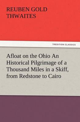 Afloat on the Ohio an Historical Pilgrimage of a Thousand Miles in a Skiff, from Redstone to Cairo (Paperback)