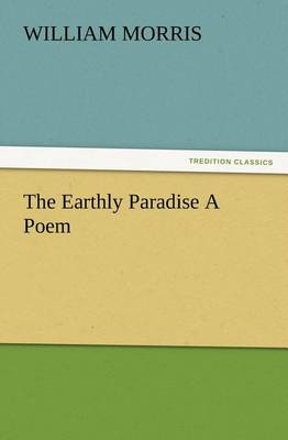 The Earthly Paradise a Poem (Paperback)