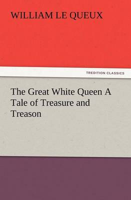 The Great White Queen a Tale of Treasure and Treason (Paperback)