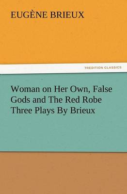 Woman on Her Own, False Gods and the Red Robe Three Plays by Brieux (Paperback)