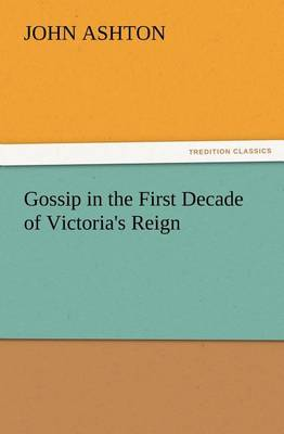 Gossip in the First Decade of Victoria's Reign (Paperback)