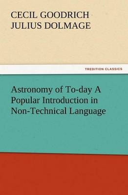 Astronomy of To-Day a Popular Introduction in Non-Technical Language (Paperback)