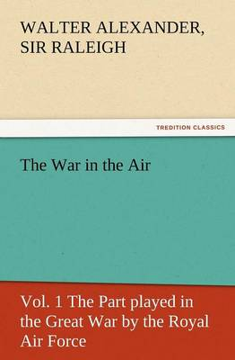 The War in the Air, Vol. 1 the Part Played in the Great War by the Royal Air Force (Paperback)