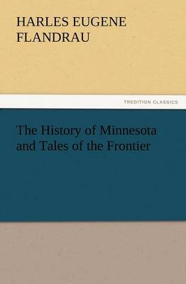 The History of Minnesota and Tales of the Frontier (Paperback)
