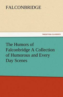 The Humors of Falconbridge a Collection of Humorous and Every Day Scenes (Paperback)