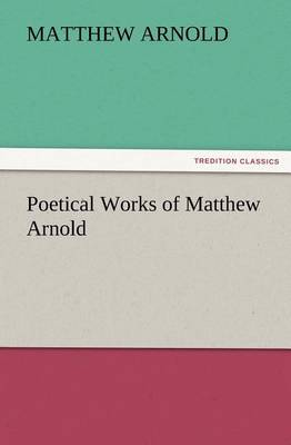 Poetical Works of Matthew Arnold (Paperback)