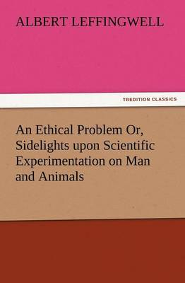 An Ethical Problem Or, Sidelights Upon Scientific Experimentation on Man and Animals (Paperback)