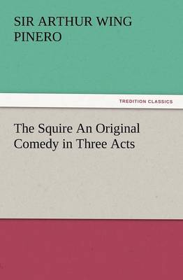 The Squire an Original Comedy in Three Acts (Paperback)