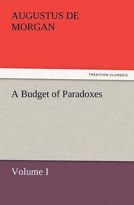 A Budget of Paradoxes, Volume I (Paperback)