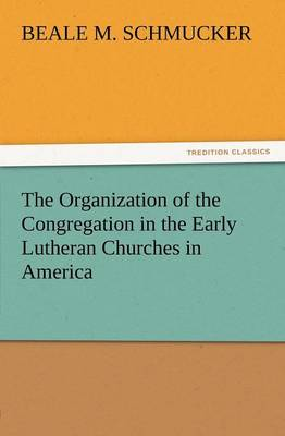 The Organization of the Congregation in the Early Lutheran Churches in America (Paperback)