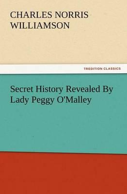 Secret History Revealed by Lady Peggy O'Malley (Paperback)