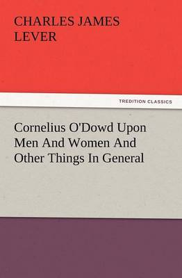 Cornelius O'Dowd Upon Men and Women and Other Things in General (Paperback)
