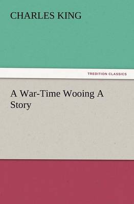 A War-Time Wooing a Story (Paperback)