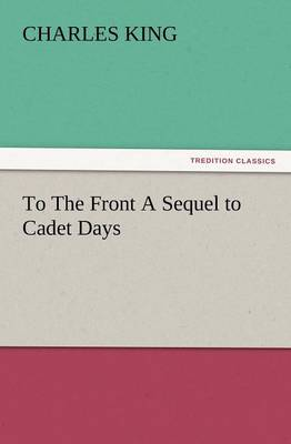 To the Front a Sequel to Cadet Days (Paperback)