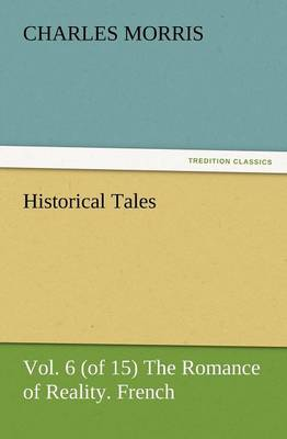 Historical Tales, Vol. 6 (of 15) the Romance of Reality. French. (Paperback)