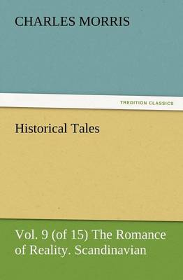 Historical Tales, Vol. 9 (of 15) the Romance of Reality. Scandinavian. (Paperback)