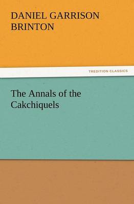The Annals of the Cakchiquels (Paperback)