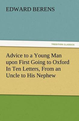 Advice to a Young Man Upon First Going to Oxford in Ten Letters, from an Uncle to His Nephew (Paperback)