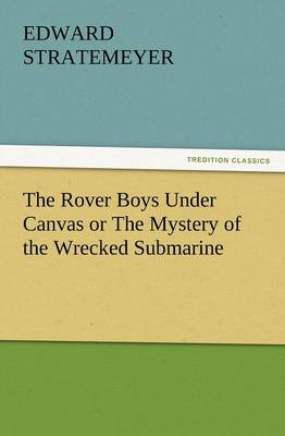 The Rover Boys Under Canvas or the Mystery of the Wrecked Submarine (Paperback)