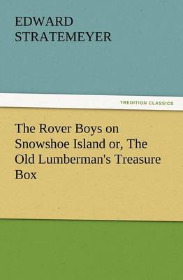 The Rover Boys on Snowshoe Island Or, the Old Lumberman's Treasure Box (Paperback)