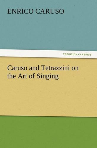 Caruso and Tetrazzini on the Art of Singing (Paperback)