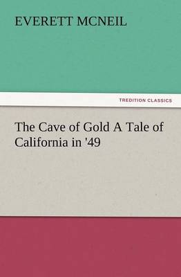 The Cave of Gold a Tale of California in '49 (Paperback)