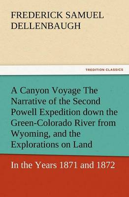 A Canyon Voyage the Narrative of the Second Powell Expedition Down the Green-Colorado River from Wyoming, and the Explorations on Land, in the Years (Paperback)