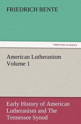 American Lutheranism Volume 1: Early History of American Lutheranism and the Tennessee Synod (Paperback)