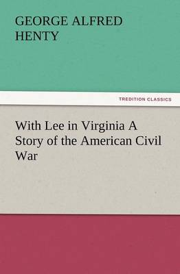 With Lee in Virginia a Story of the American Civil War (Paperback)