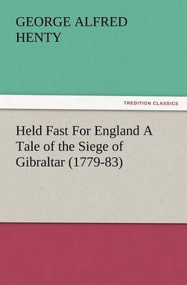 Held Fast for England a Tale of the Siege of Gibraltar (1779-83) (Paperback)