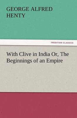 With Clive in India Or, the Beginnings of an Empire (Paperback)