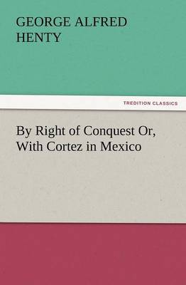 By Right of Conquest Or, with Cortez in Mexico (Paperback)