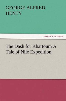 The Dash for Khartoum a Tale of Nile Expedition (Paperback)