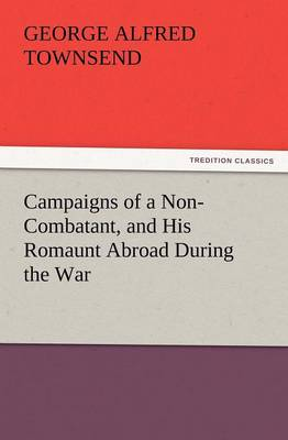 Campaigns of a Non-Combatant, and His Romaunt Abroad During the War (Paperback)