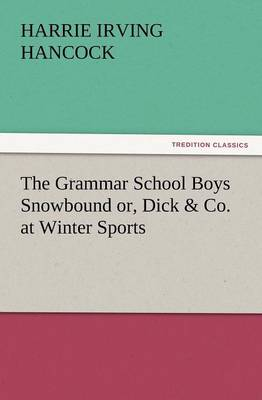 The Grammar School Boys Snowbound Or, Dick & Co. at Winter Sports (Paperback)
