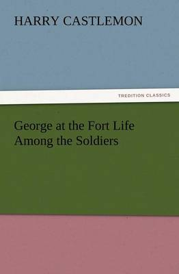 George at the Fort Life Among the Soldiers (Paperback)