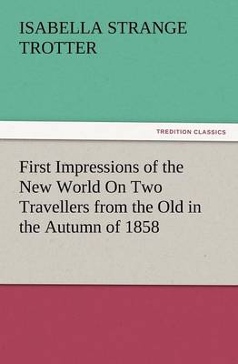 First Impressions of the New World on Two Travellers from the Old in the Autumn of 1858 (Paperback)