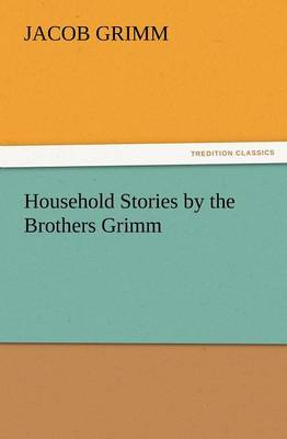 Household Stories by the Brothers Grimm (Paperback)