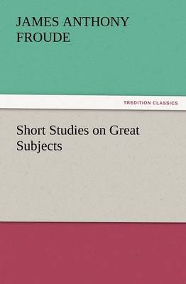 Short Studies on Great Subjects (Paperback)