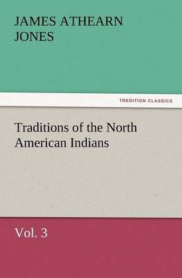 Traditions of the North American Indians, Vol. 3 (Paperback)
