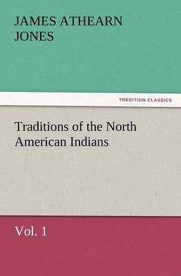 Traditions of the North American Indians, Vol. 1 (Paperback)