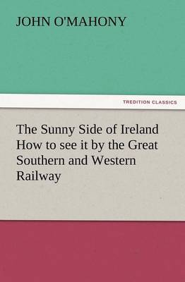 The Sunny Side of Ireland How to See It by the Great Southern and Western Railway (Paperback)