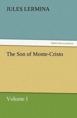 The Son of Monte-Cristo, Volume I (Paperback)
