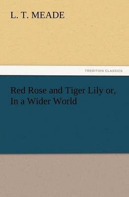 Red Rose and Tiger Lily Or, in a Wider World (Paperback)