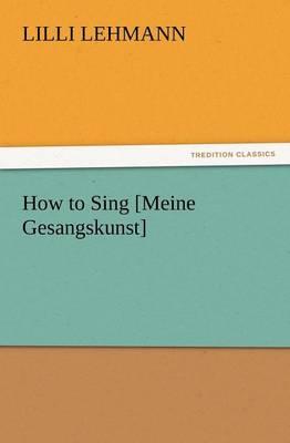 How to Sing [Meine Gesangskunst] (Paperback)