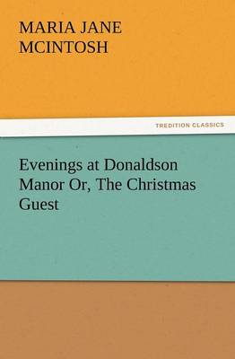Evenings at Donaldson Manor Or, the Christmas Guest (Paperback)