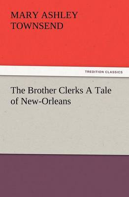 The Brother Clerks a Tale of New-Orleans (Paperback)