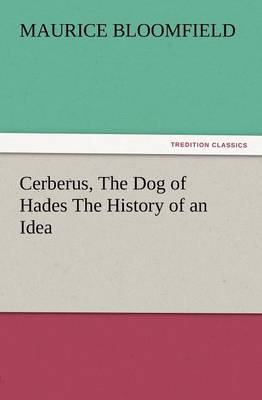Cerberus, the Dog of Hades the History of an Idea (Paperback)