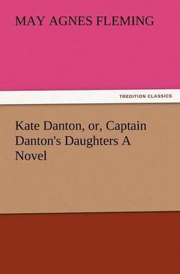 Kate Danton, Or, Captain Danton's Daughters a Novel (Paperback)