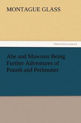 Abe and Mawruss Being Further Adventures of Potash and Perlmutter (Paperback)